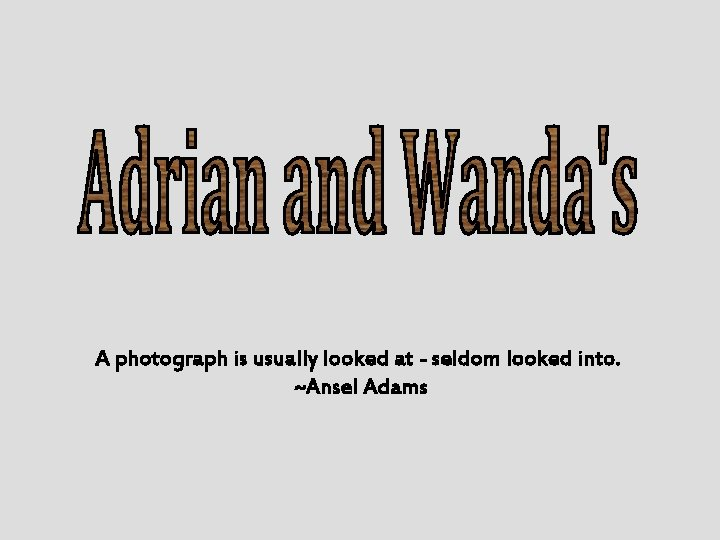 A photograph is usually looked at - seldom looked into. ~Ansel Adams