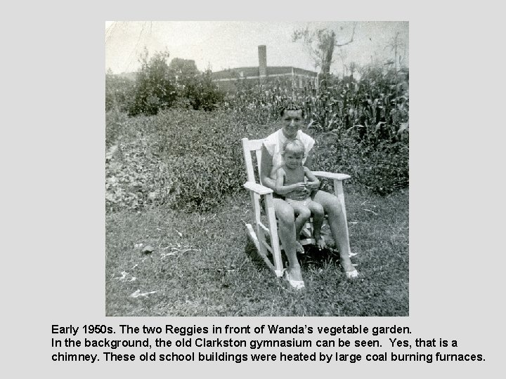 Early 1950 s. The two Reggies in front of Wanda's vegetable garden. In the