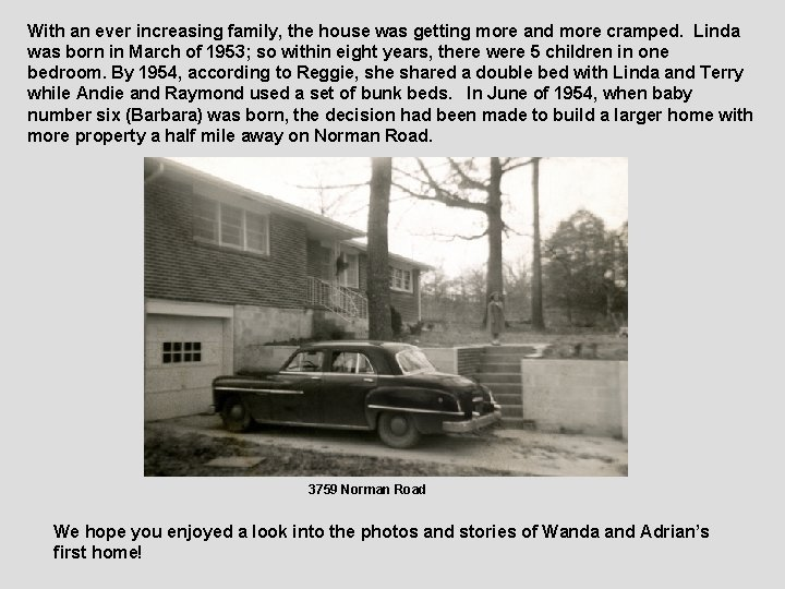 With an ever increasing family, the house was getting more and more cramped. Linda