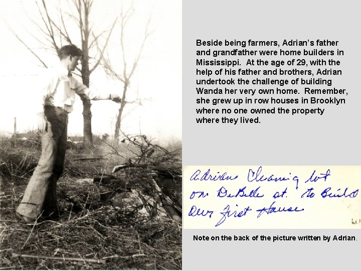 Beside being farmers, Adrian's father and grandfather were home builders in Mississippi. At the