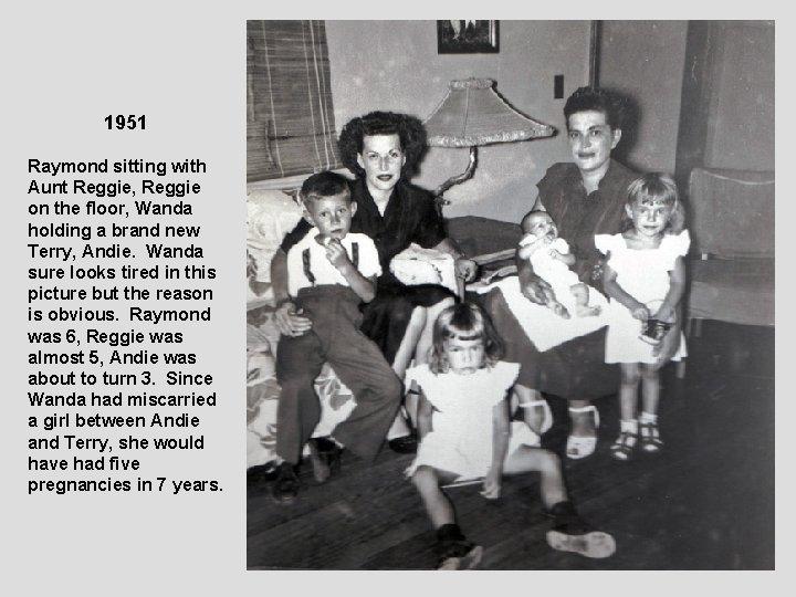 1951 Raymond sitting with Aunt Reggie, Reggie on the floor, Wanda holding a brand