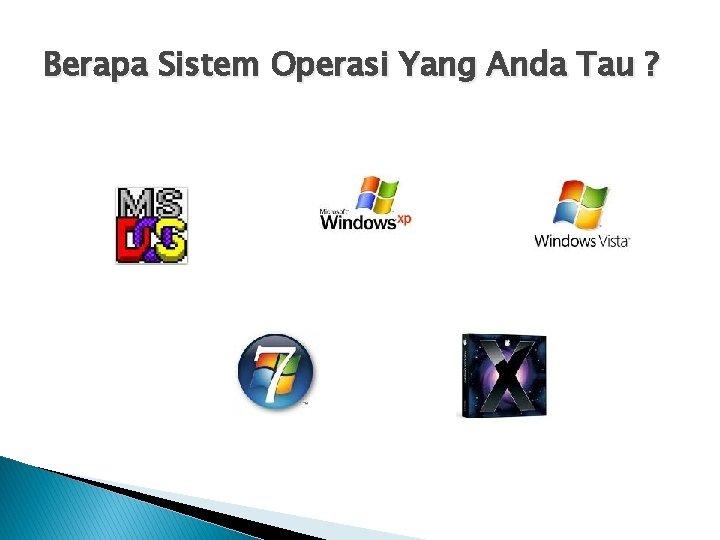 Berapa Sistem Operasi Yang Anda Tau ?