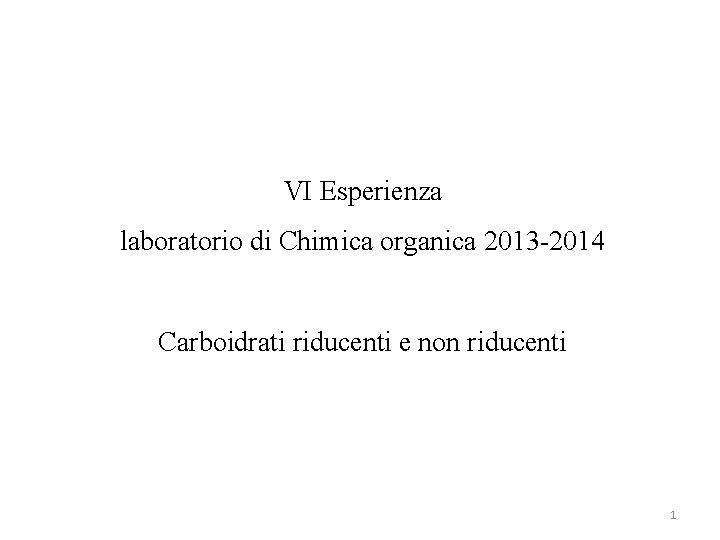 VI Esperienza laboratorio di Chimica organica 2013 -2014 Carboidrati riducenti e non riducenti 1