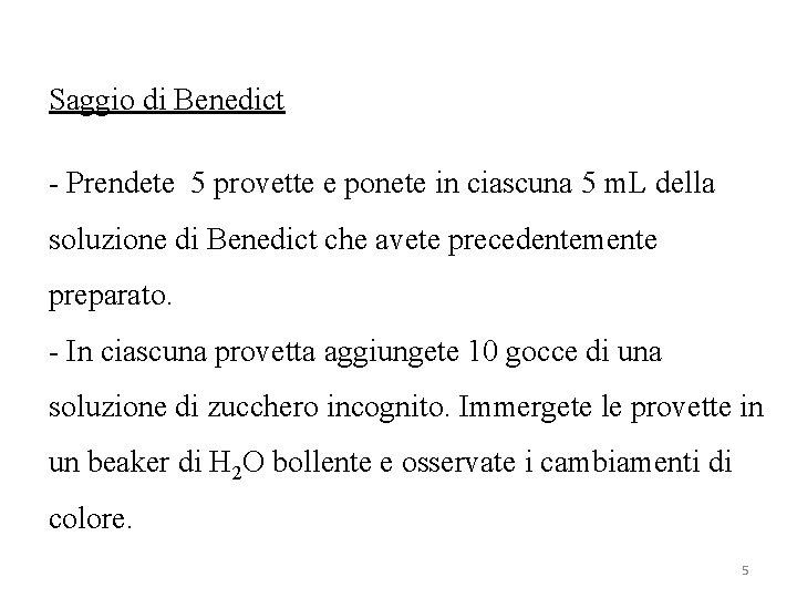 Saggio di Benedict - Prendete 5 provette e ponete in ciascuna 5 m. L