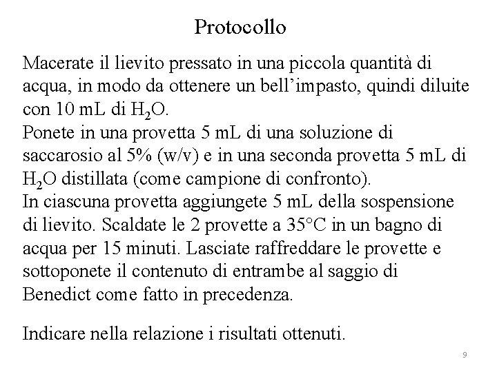 Protocollo Macerate il lievito pressato in una piccola quantità di acqua, in modo da