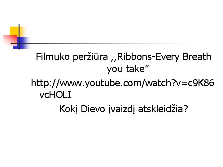 "Filmuko peržiūra , , Ribbons-Every Breath you take"" http: //www. youtube. com/watch? v=c 9"