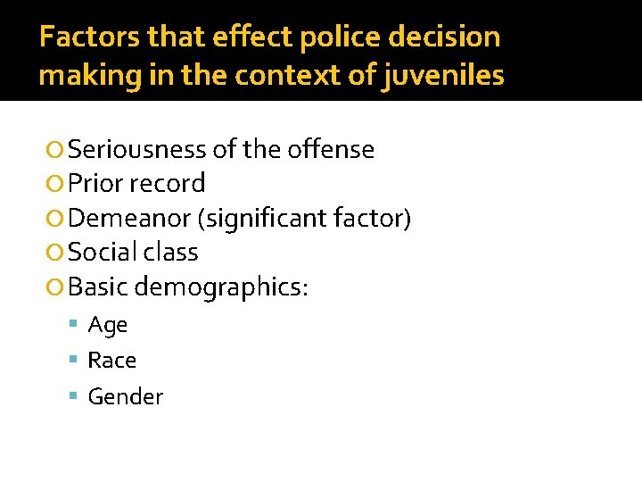 Factors that effect police decision making in the context of juveniles Seriousness of the