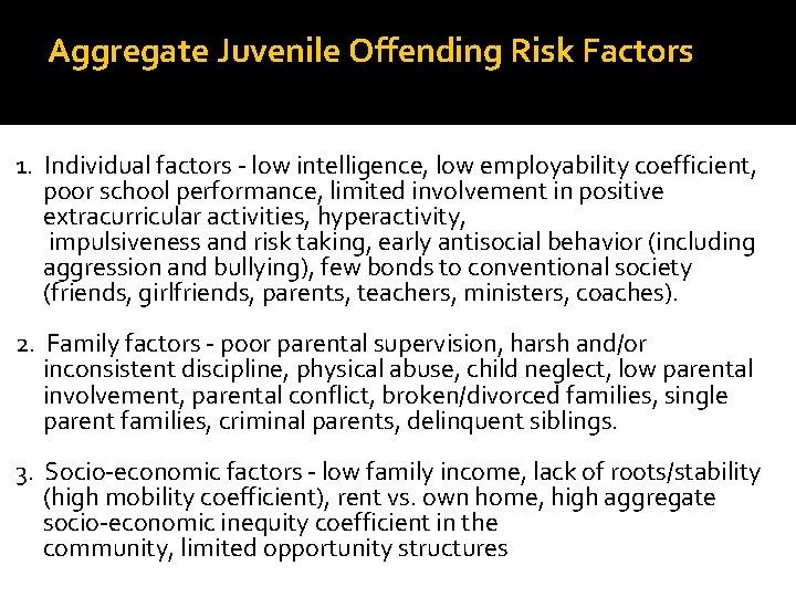 Aggregate Juvenile Offending Risk Factors 1. Individual factors - low intelligence, low employability coefficient,