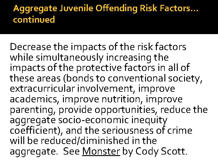 Aggregate Juvenile Offending Risk Factors… continued Decrease the impacts of the risk factors while