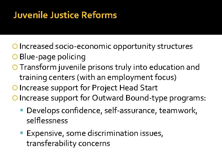 Juvenile Justice Reforms Increased socio-economic opportunity structures Blue-page policing Transform juvenile prisons truly into