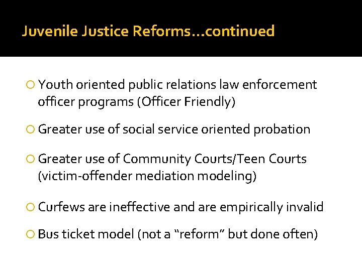 Juvenile Justice Reforms…continued Youth oriented public relations law enforcement officer programs (Officer Friendly) Greater