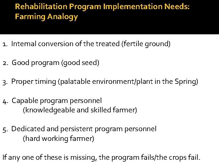 Rehabilitation Program Implementation Needs: Farming Analogy 1. Internal conversion of the treated (fertile ground)