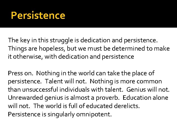 Persistence The key in this struggle is dedication and persistence. Things are hopeless, but