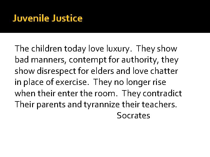 Juvenile Justice The children today love luxury. They show bad manners, contempt for authority,