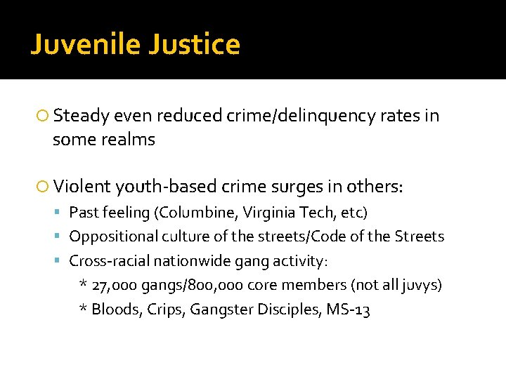 Juvenile Justice Steady even reduced crime/delinquency rates in some realms Violent youth-based crime surges