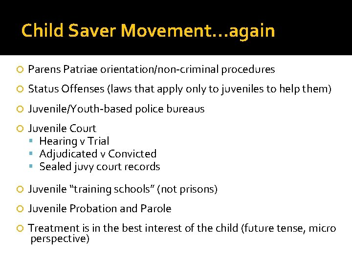 Child Saver Movement…again Parens Patriae orientation/non-criminal procedures Status Offenses (laws that apply only to