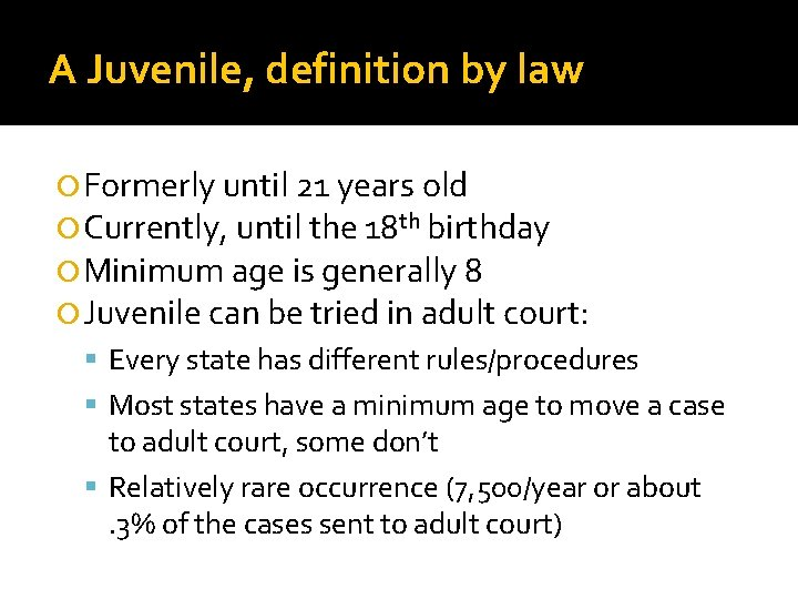 A Juvenile, definition by law Formerly until 21 years old Currently, until the 18