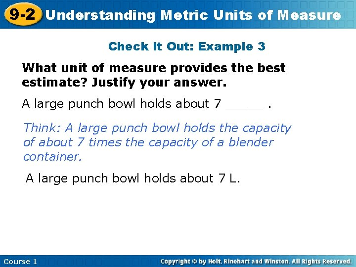 9 -2 Understanding Metric Units of Measure Check It Out: Example 3 What unit