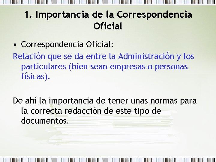 1. Importancia de la Correspondencia Oficial • Correspondencia Oficial: Relación que se da entre