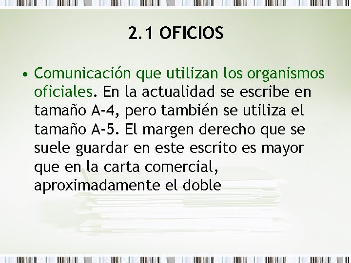 2. 1 OFICIOS • Comunicación que utilizan los organismos oficiales. En la actualidad se