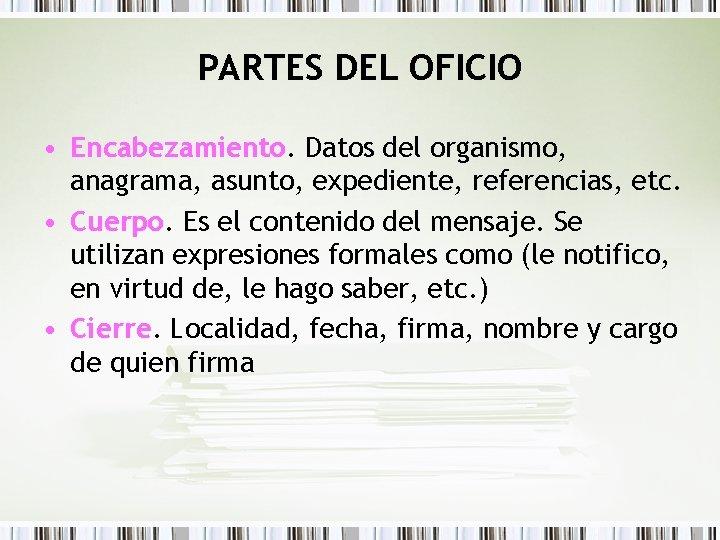 PARTES DEL OFICIO • Encabezamiento. Datos del organismo, anagrama, asunto, expediente, referencias, etc. •