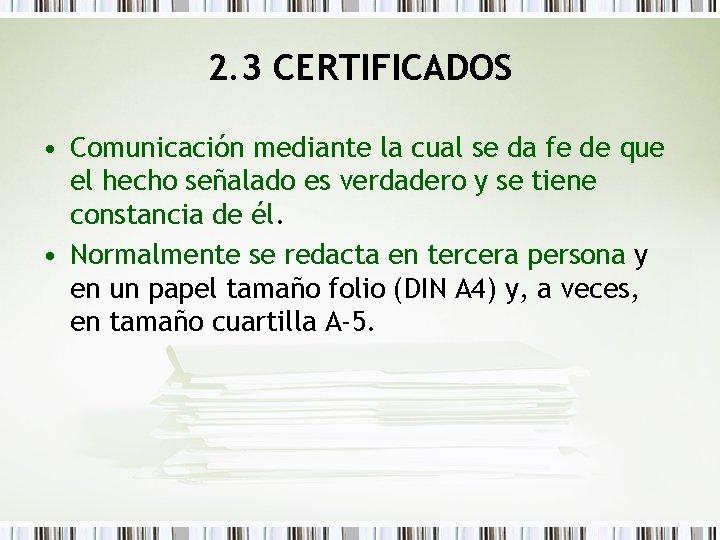 2. 3 CERTIFICADOS • Comunicación mediante la cual se da fe de que el