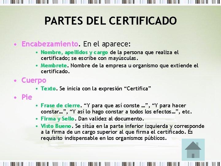 PARTES DEL CERTIFICADO • Encabezamiento. En el aparece: • Nombre, apellidos y cargo de