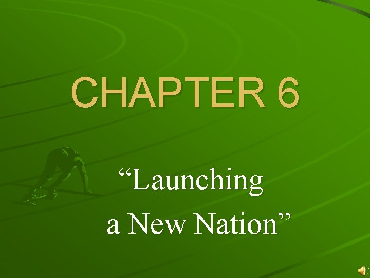"""CHAPTER 6 """"Launching a New Nation"""""""