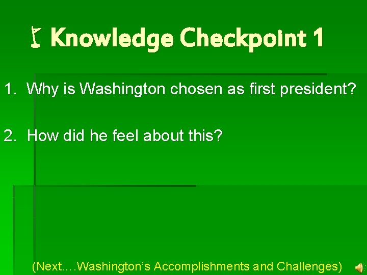 w. Knowledge Checkpoint 1 1. Why is Washington chosen as first president? 2. How