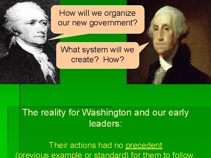How will we organize our new government? What system will we create? How? The
