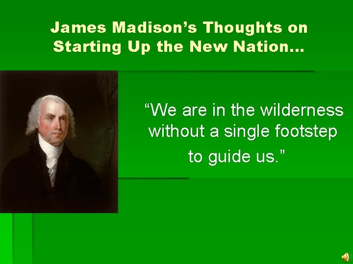 """James Madison's Thoughts on Starting Up the New Nation… """"We are in the wilderness"""