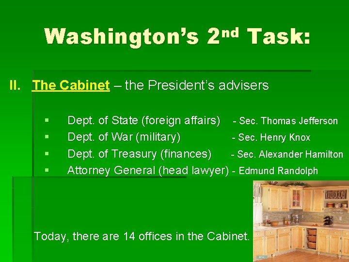 Washington's 2 nd Task: II. The Cabinet – the President's advisers § § Dept.