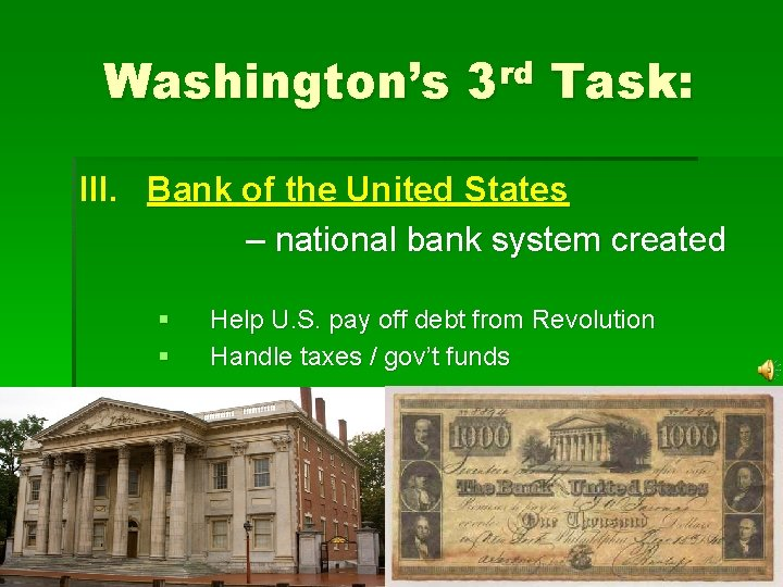 Washington's 3 rd Task: III. Bank of the United States – national bank system