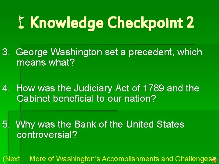 w. Knowledge Checkpoint 2 3. George Washington set a precedent, which means what? 4.
