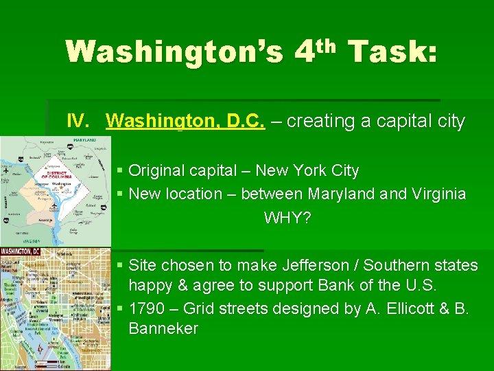Washington's 4 th Task: IV. Washington, D. C. – creating a capital city §