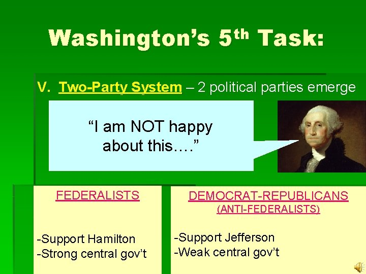 """Washington's 5 th Task: V. Two-Party System – 2 political parties emerge """"I am"""