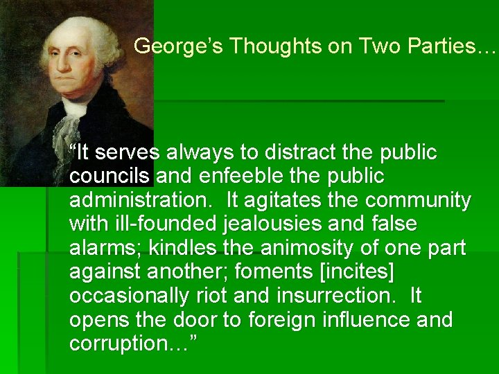 """George's Thoughts on Two Parties… """"It serves always to distract the public councils and"""