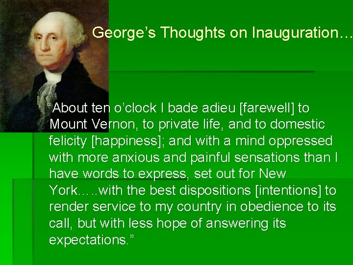 """George's Thoughts on Inauguration… """"About ten o'clock I bade adieu [farewell] to Mount Vernon,"""