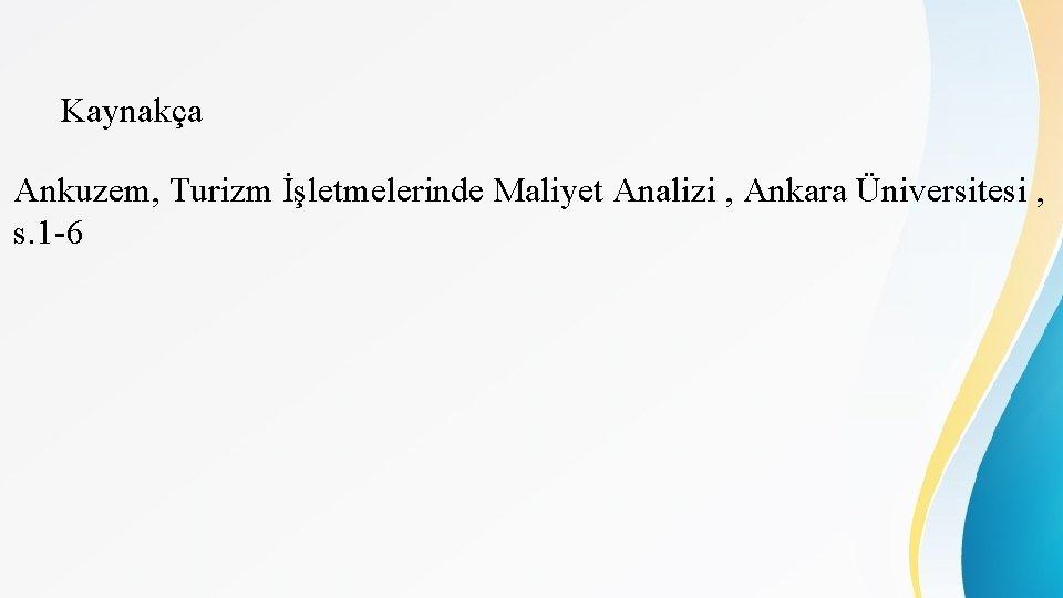 Kaynakça Ankuzem, Turizm İşletmelerinde Maliyet Analizi , Ankara Üniversitesi , s. 1 -6