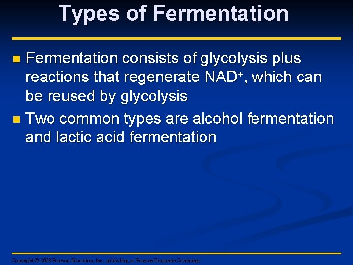 Types of Fermentation consists of glycolysis plus reactions that regenerate NAD+, which can be