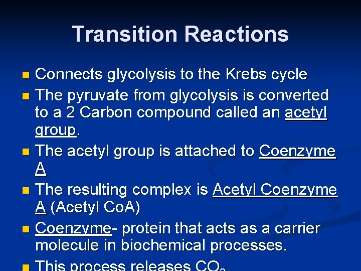 Transition Reactions Connects glycolysis to the Krebs cycle n The pyruvate from glycolysis is