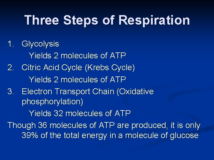 Three Steps of Respiration 1. Glycolysis Yields 2 molecules of ATP 2. Citric Acid