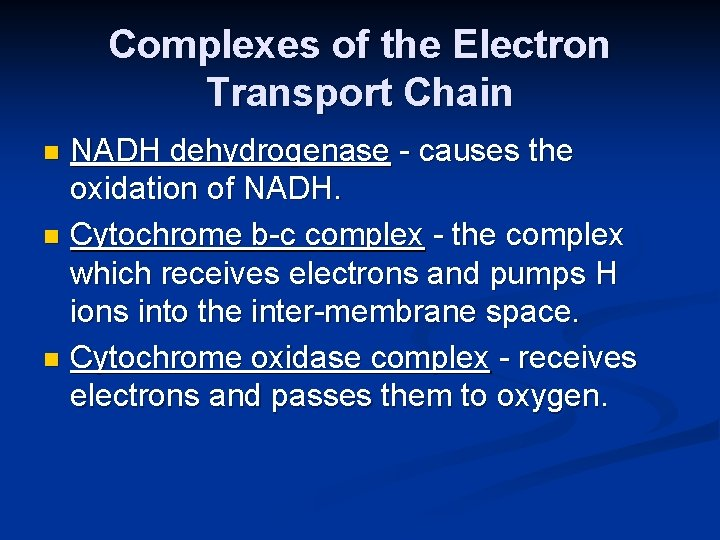 Complexes of the Electron Transport Chain NADH dehydrogenase - causes the oxidation of NADH.