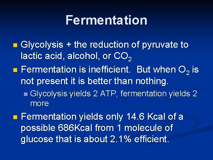 Fermentation Glycolysis + the reduction of pyruvate to lactic acid, alcohol, or CO 2