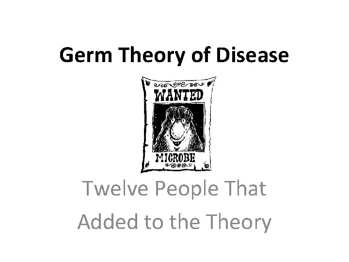 Germ Theory of Disease Twelve People That Added to the Theory