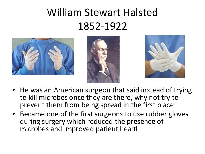 William Stewart Halsted 1852 -1922 • He was an American surgeon that said instead