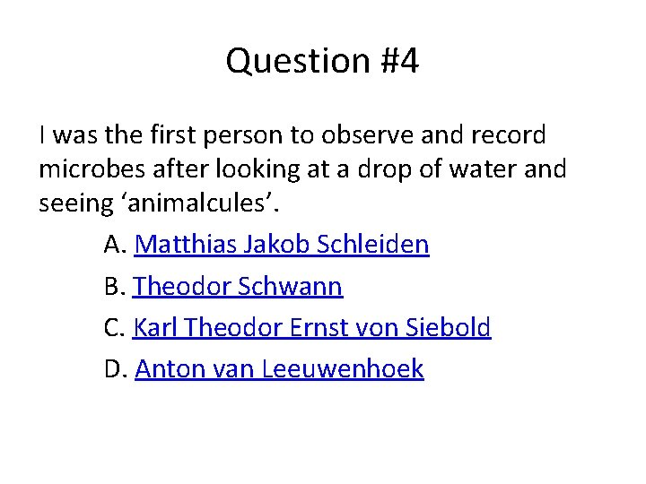 Question #4 I was the first person to observe and record microbes after looking