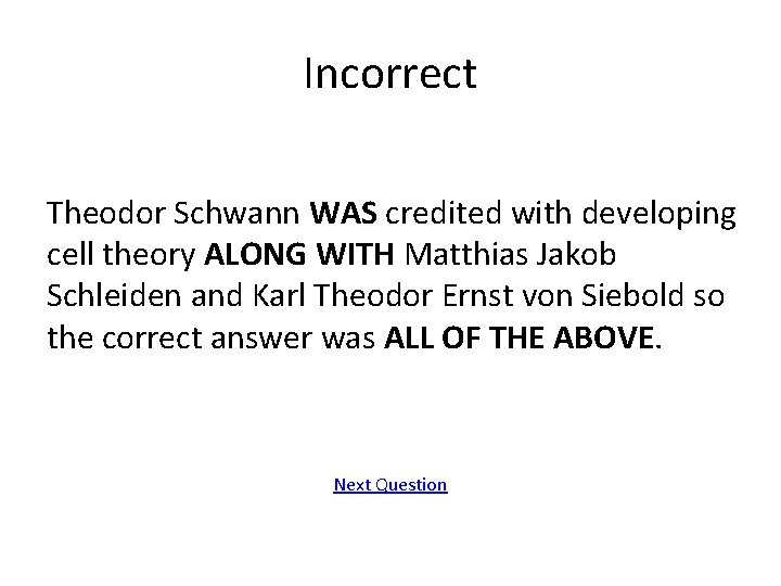 Incorrect Theodor Schwann WAS credited with developing cell theory ALONG WITH Matthias Jakob Schleiden