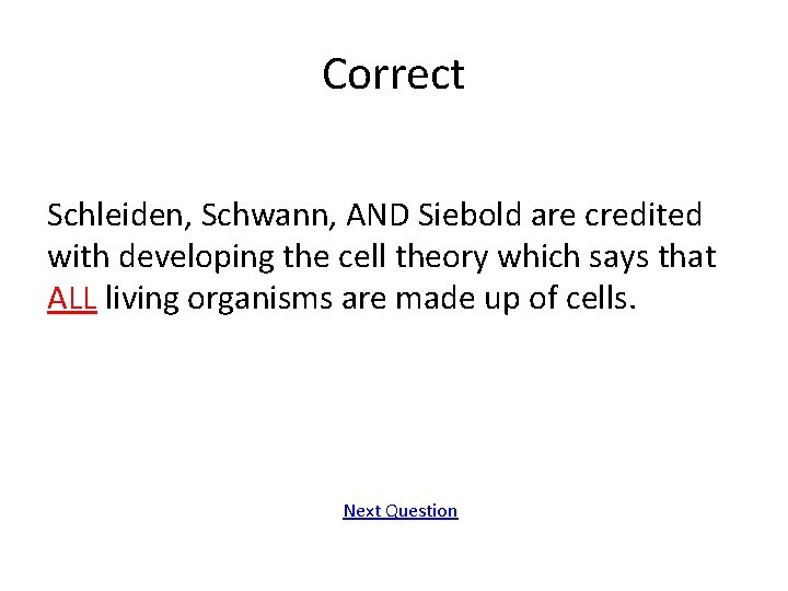Correct Schleiden, Schwann, AND Siebold are credited with developing the cell theory which says