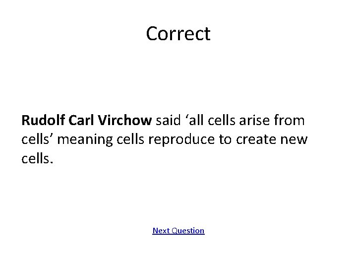 Correct Rudolf Carl Virchow said 'all cells arise from cells' meaning cells reproduce to